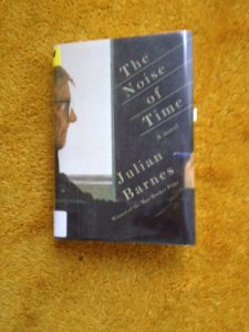 The Noise of Time, by Julian Barnes, 2016