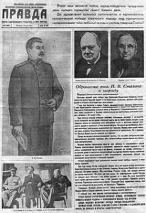 Newspaper Pravda. May 10, 1945. Shows pictures of Churchill and Truman and their note congratulating Stalin (standing on left) with the victory over Nazi Germany. The picture on the bottom is of Stalin, Roosevelt and Churchill in Yalta, Crimea in 1943. Photo from: https://ru.wikipedia.org/wiki/Правда_(газета)